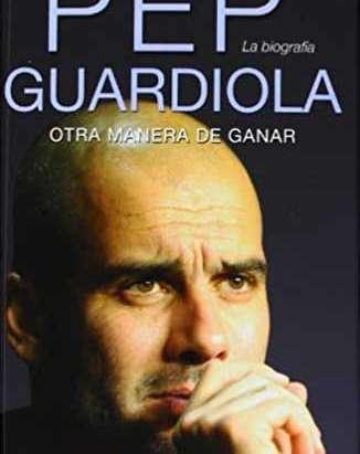 Pep Guardiola: La otra manera de ganar